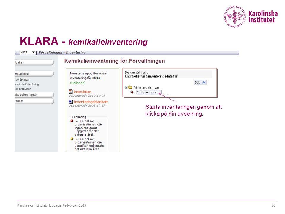 KLARA - kemikalieinventering Karolinska Institutet, Huddinge, 6e februari 201326 Starta inventeringen genom att klicka på din avdelning.