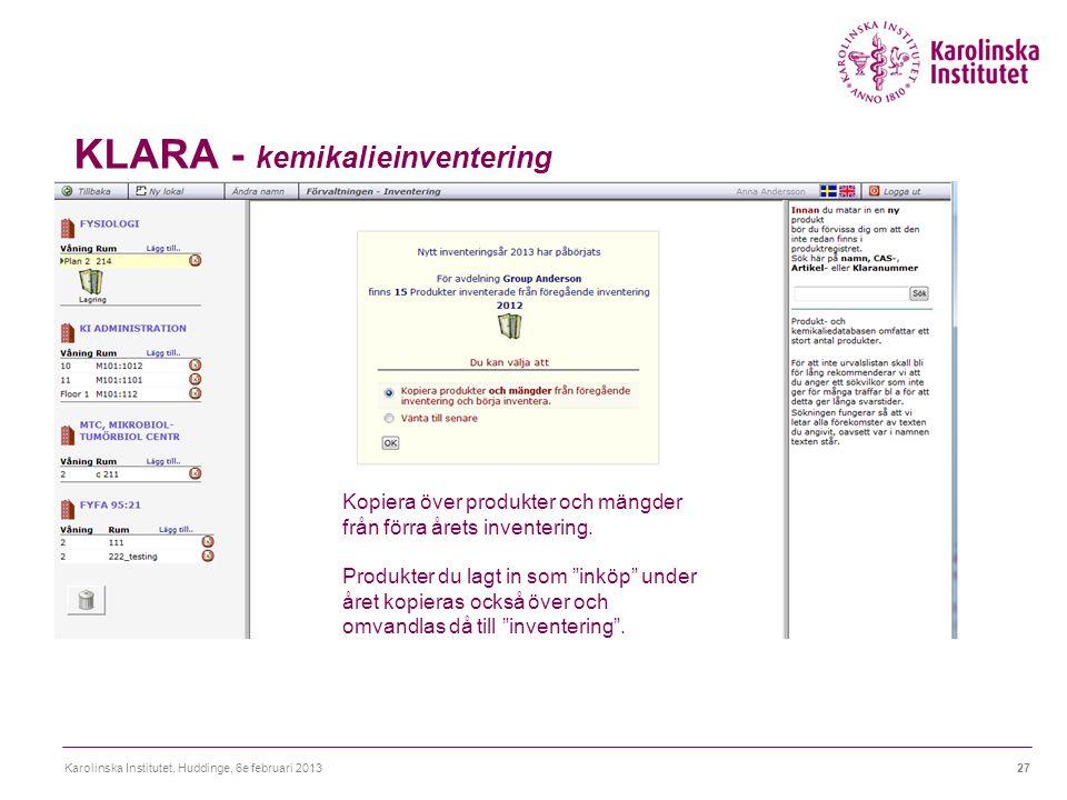 KLARA - kemikalieinventering Karolinska Institutet, Huddinge, 6e februari 201327 Kopiera över produkter och mängder från förra årets inventering.