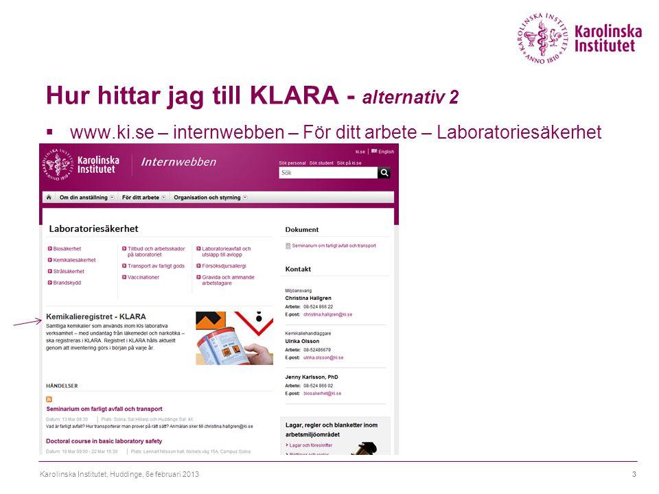 Hur hittar jag till KLARA - alternativ 2  www.ki.se – internwebben – För ditt arbete – Laboratoriesäkerhet Karolinska Institutet, Huddinge, 6e februari 20133