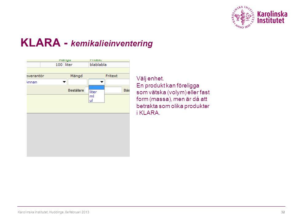 KLARA - kemikalieinventering Karolinska Institutet, Huddinge, 6e februari 201332 Välj enhet. En produkt kan föreligga som vätska (volym) eller fast fo