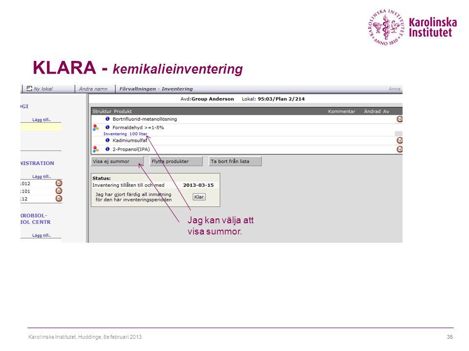 KLARA - kemikalieinventering Karolinska Institutet, Huddinge, 6e februari 201335 Jag kan välja att visa summor.