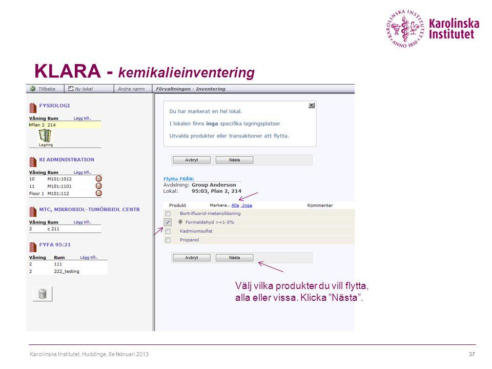 """KLARA - kemikalieinventering Karolinska Institutet, Huddinge, 6e februari 201337 Välj vilka produkter du vill flytta, alla eller vissa. Klicka """"Nästa"""""""