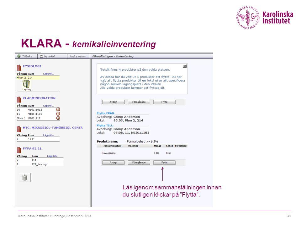 KLARA - kemikalieinventering Karolinska Institutet, Huddinge, 6e februari 201339 Läs igenom sammanställningen innan du slutligen klickar på Flytta .