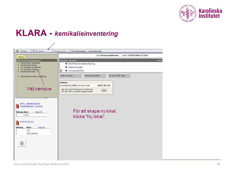"""KLARA - kemikalieinventering Karolinska Institutet, Huddinge, 6e februari 201341 Välj campus För att skapa ny lokal, klicka """"Ny lokal""""."""