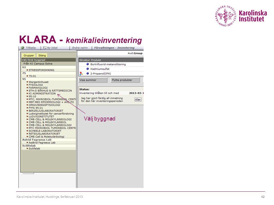 KLARA - kemikalieinventering Karolinska Institutet, Huddinge, 6e februari 201342 Välj byggnad