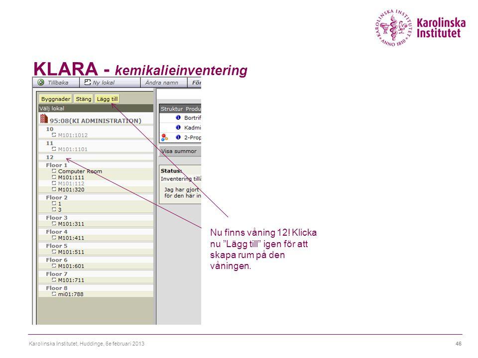 """KLARA - kemikalieinventering Karolinska Institutet, Huddinge, 6e februari 201346 Nu finns våning 12! Klicka nu """"Lägg till"""" igen för att skapa rum på d"""
