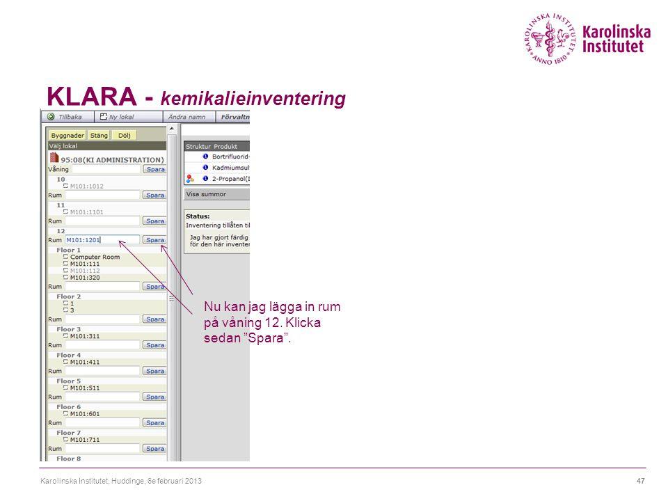 """KLARA - kemikalieinventering Karolinska Institutet, Huddinge, 6e februari 201347 Nu kan jag lägga in rum på våning 12. Klicka sedan """"Spara""""."""