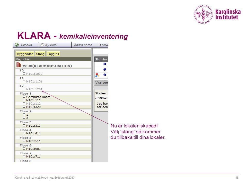 """KLARA - kemikalieinventering Karolinska Institutet, Huddinge, 6e februari 201348 Nu är lokalen skapad! Välj """"stäng"""" så kommer du tillbaka till dina lo"""