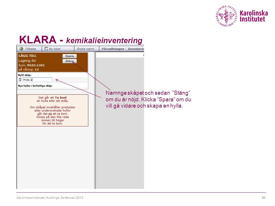"""KLARA - kemikalieinventering Karolinska Institutet, Huddinge, 6e februari 201351 Namnge skåpet och sedan """"Stäng"""" om du är nöjd. Klicka """"Spara"""" om du v"""