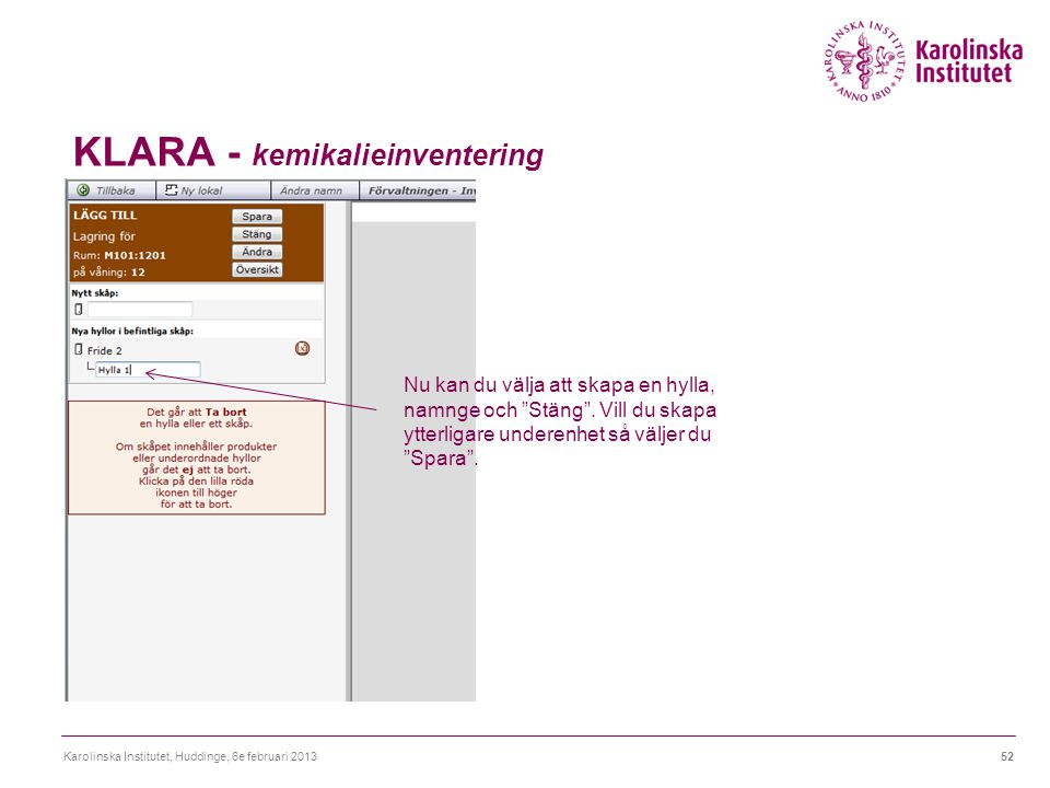 """KLARA - kemikalieinventering Karolinska Institutet, Huddinge, 6e februari 201352 Nu kan du välja att skapa en hylla, namnge och """"Stäng"""". Vill du skapa"""