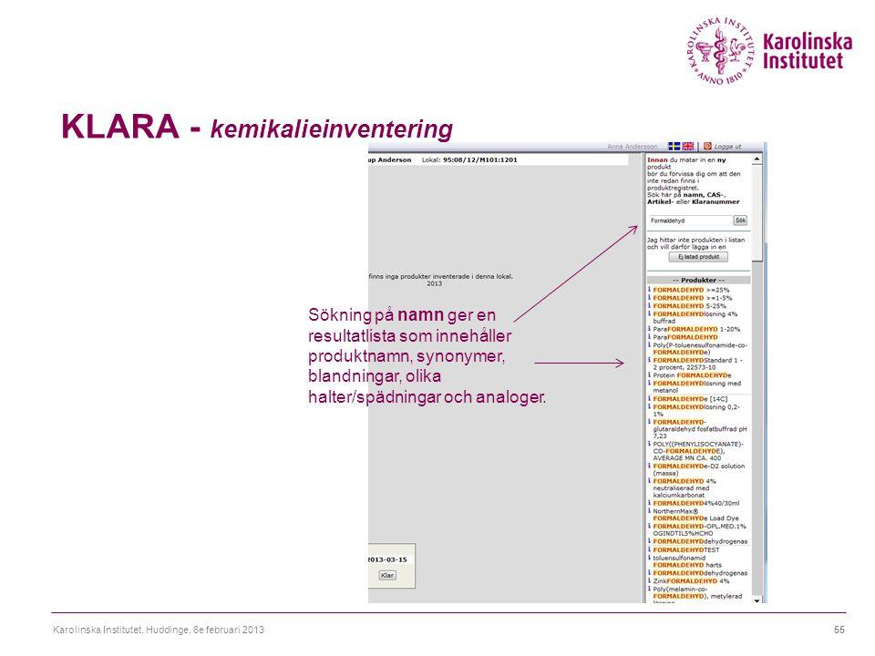 KLARA - kemikalieinventering Karolinska Institutet, Huddinge, 6e februari 201355 Sökning på namn ger en resultatlista som innehåller produktnamn, synonymer, blandningar, olika halter/spädningar och analoger.