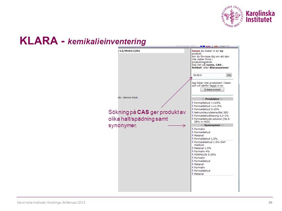 KLARA - kemikalieinventering Karolinska Institutet, Huddinge, 6e februari 201356 Sökning på CAS ger produkt av olika halt/spädning samt synonymer.