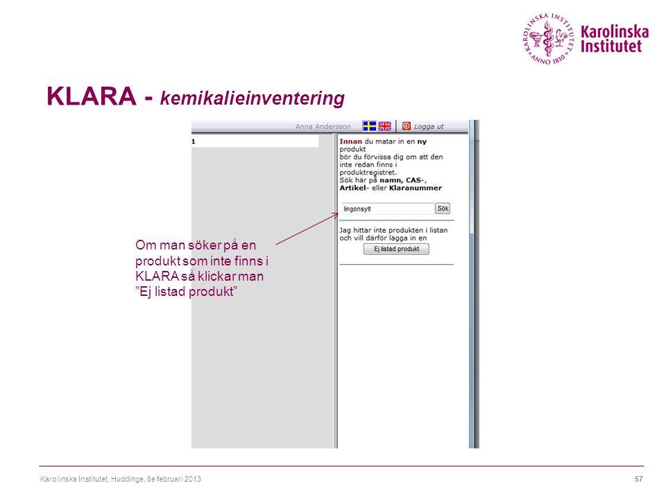 """KLARA - kemikalieinventering Karolinska Institutet, Huddinge, 6e februari 201357 Om man söker på en produkt som inte finns i KLARA så klickar man """"Ej"""