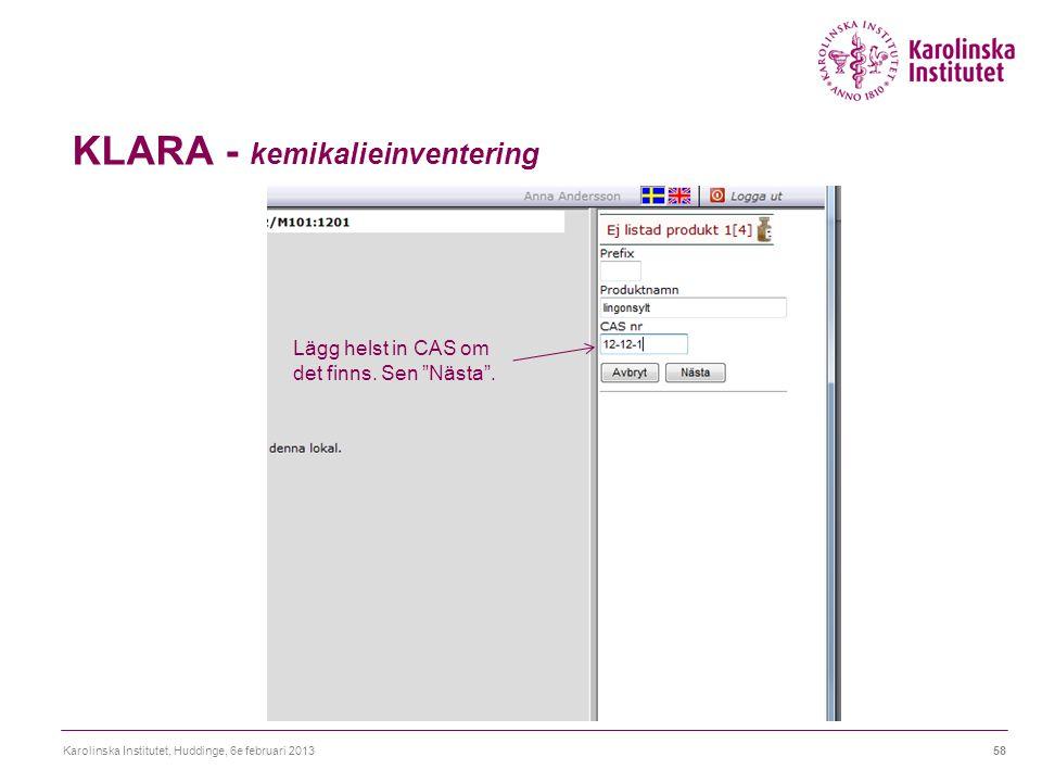 """KLARA - kemikalieinventering Karolinska Institutet, Huddinge, 6e februari 201358 Lägg helst in CAS om det finns. Sen """"Nästa""""."""
