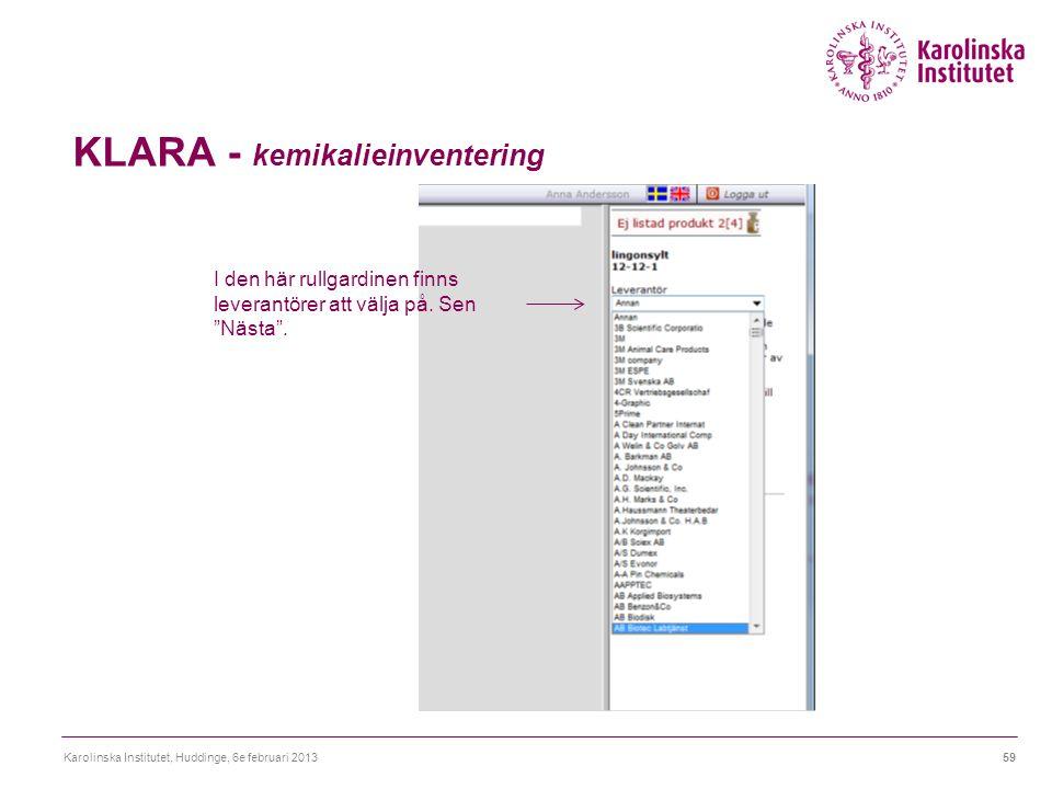 KLARA - kemikalieinventering Karolinska Institutet, Huddinge, 6e februari 201359 I den här rullgardinen finns leverantörer att välja på.