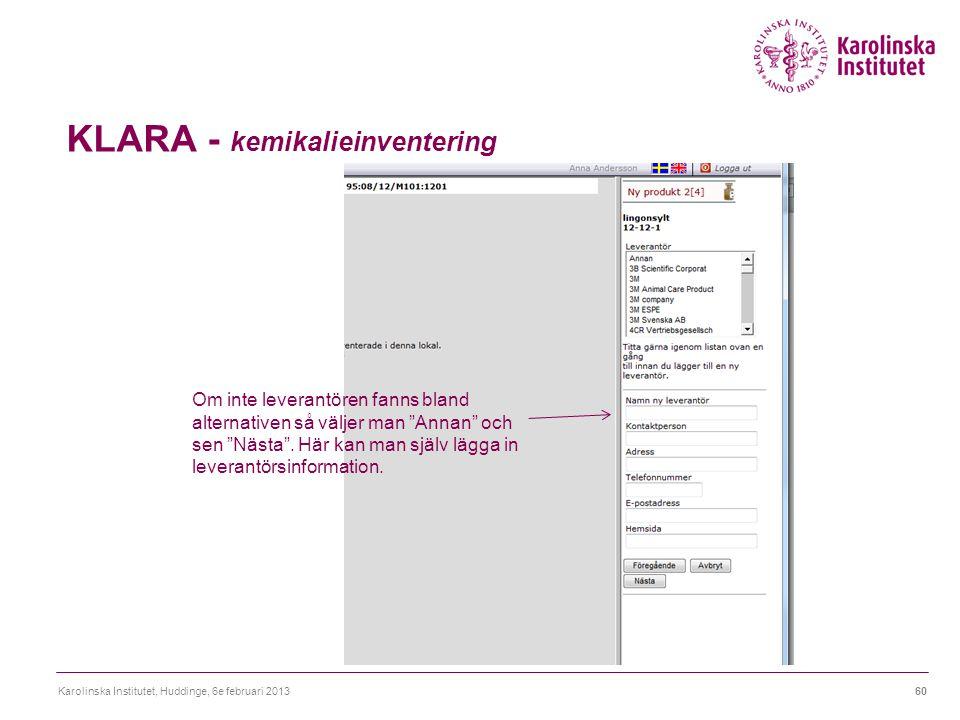 """KLARA - kemikalieinventering Karolinska Institutet, Huddinge, 6e februari 201360 Om inte leverantören fanns bland alternativen så väljer man """"Annan"""" o"""