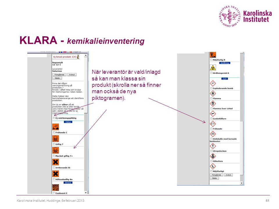KLARA - kemikalieinventering Karolinska Institutet, Huddinge, 6e februari 201361 När leverantör är vald/inlagd så kan man klassa sin produkt (skrolla ner så finner man också de nya piktogramen).
