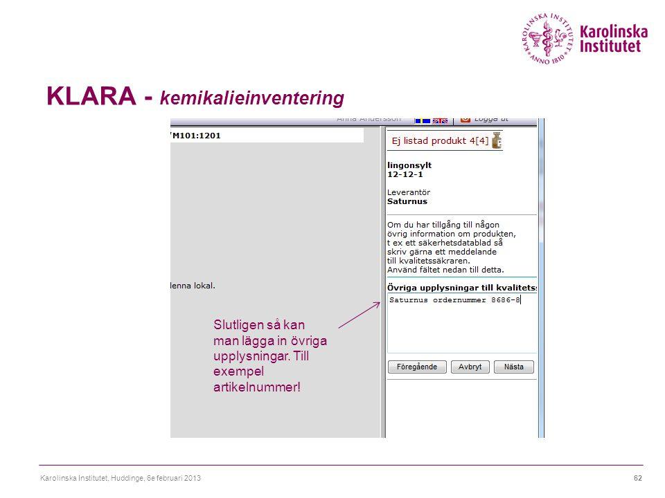 KLARA - kemikalieinventering Karolinska Institutet, Huddinge, 6e februari 201362 Slutligen så kan man lägga in övriga upplysningar.