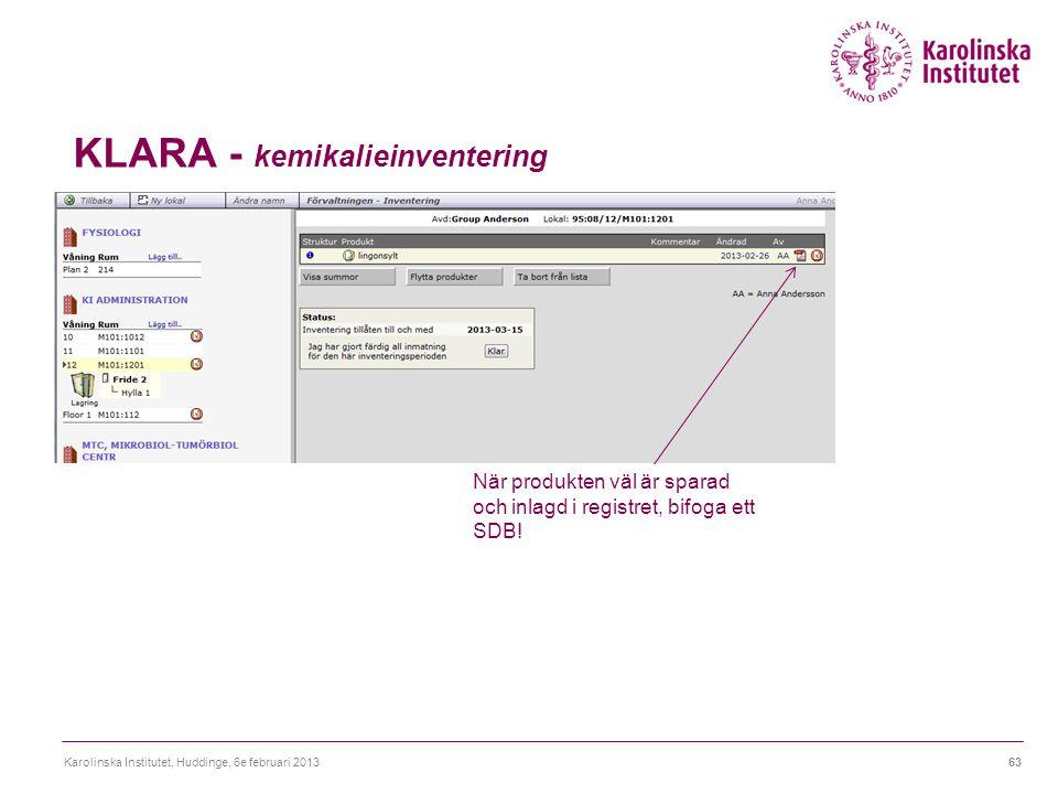 KLARA - kemikalieinventering Karolinska Institutet, Huddinge, 6e februari 201363 När produkten väl är sparad och inlagd i registret, bifoga ett SDB!