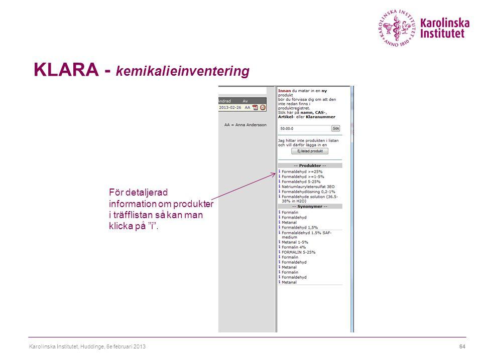KLARA - kemikalieinventering Karolinska Institutet, Huddinge, 6e februari 201364 För detaljerad information om produkter i träfflistan så kan man klicka på i .