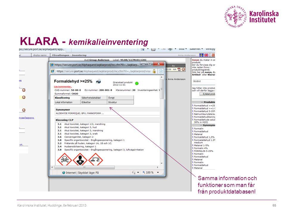 KLARA - kemikalieinventering Karolinska Institutet, Huddinge, 6e februari 201365 Samma information och funktioner som man får från produktdatabasen!