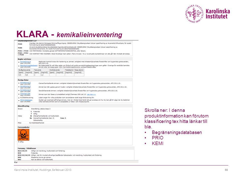 KLARA - kemikalieinventering Karolinska Institutet, Huddinge, 6e februari 201366 Skrolla ner: I denna produktinformation kan förutom klassificering te