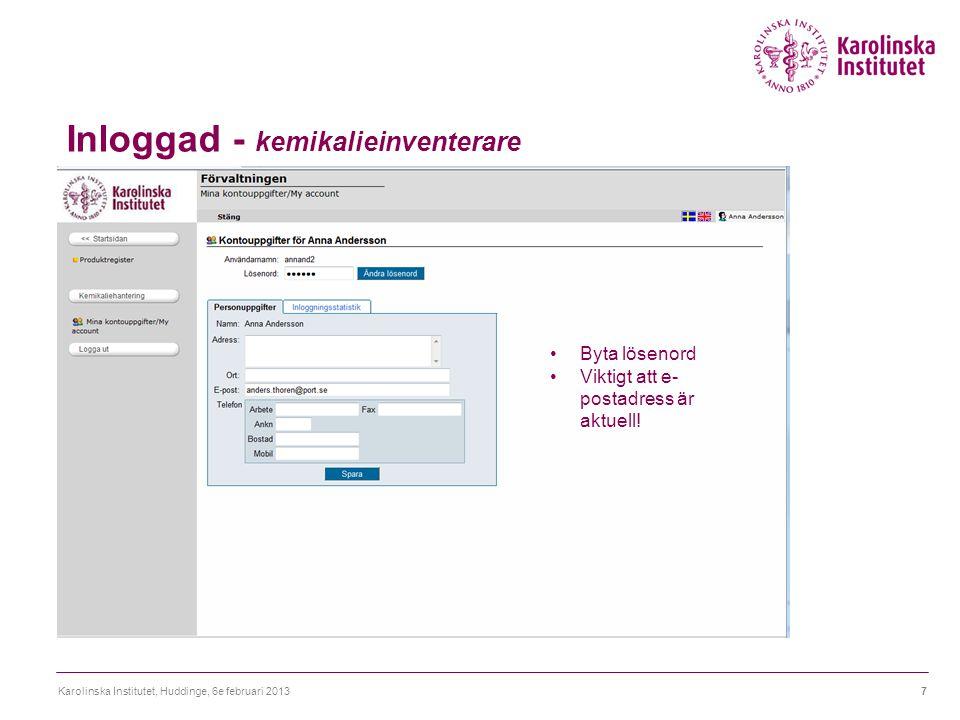 Inloggad - kemikalieinventerare Karolinska Institutet, Huddinge, 6e februari 20137 Byta lösenord Viktigt att e- postadress är aktuell!