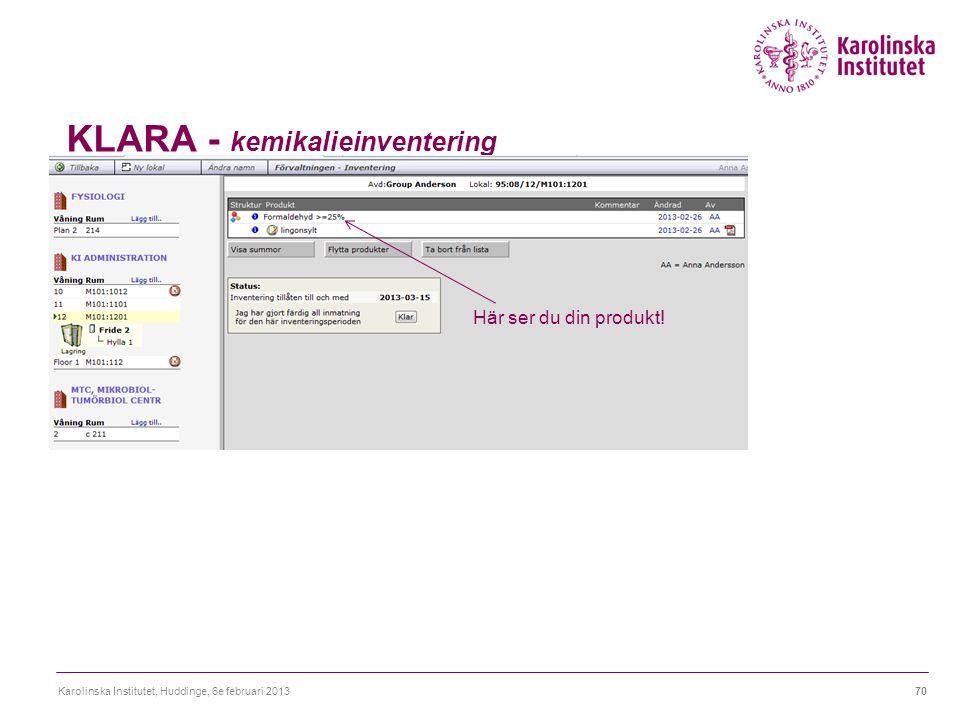 KLARA - kemikalieinventering Karolinska Institutet, Huddinge, 6e februari 201370 Här ser du din produkt!