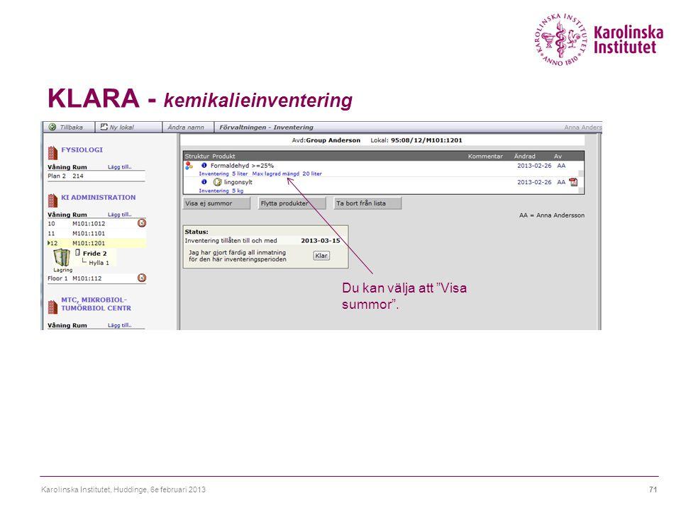 """KLARA - kemikalieinventering Karolinska Institutet, Huddinge, 6e februari 201371 Du kan välja att """"Visa summor""""."""