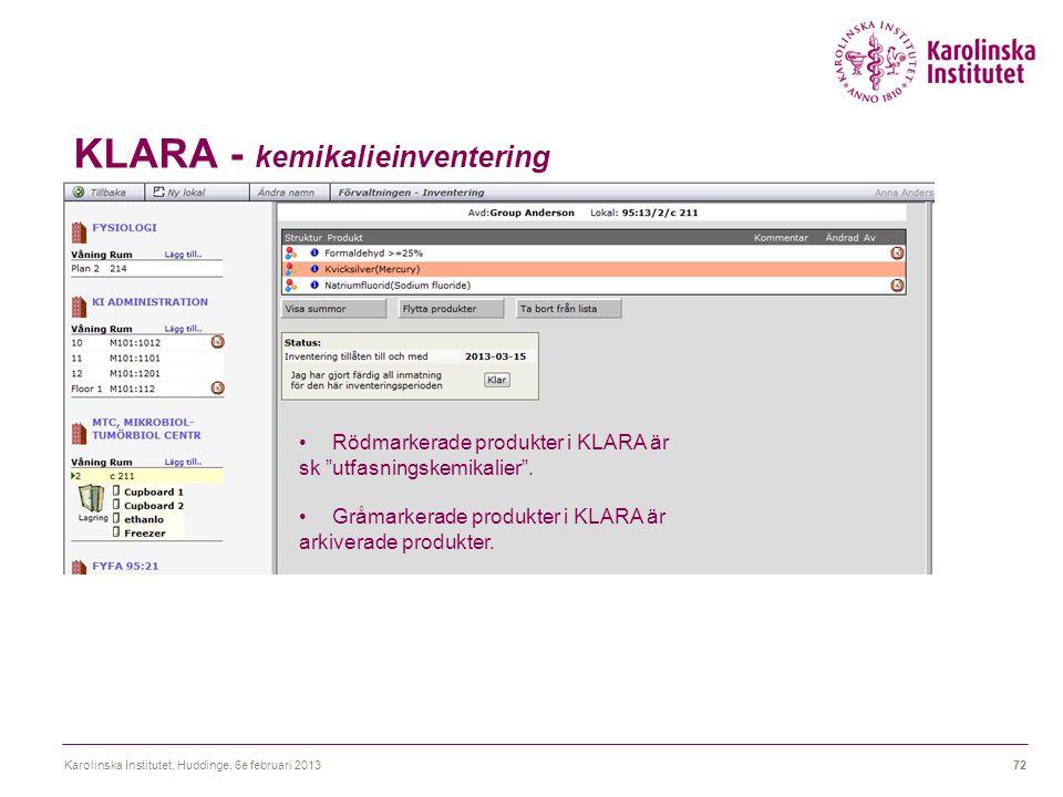 """KLARA - kemikalieinventering Karolinska Institutet, Huddinge, 6e februari 201372 Rödmarkerade produkter i KLARA är sk """"utfasningskemikalier"""". Gråmarke"""