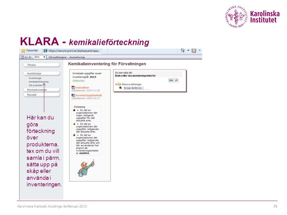KLARA - kemikalieförteckning Karolinska Institutet, Huddinge, 6e februari 201373 Här kan du göra förteckning över produkterna, tex om du vill samla i pärm, sätta upp på skåp eller använda i inventeringen.