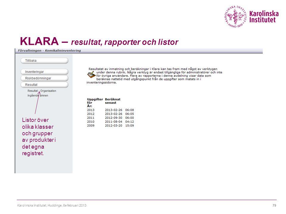 KLARA – resultat, rapporter och listor Karolinska Institutet, Huddinge, 6e februari 201379 Listor över olika klasser och grupper av produkter i det egna registret.