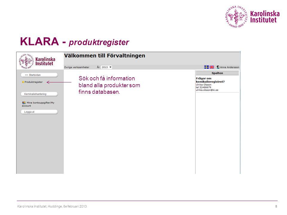 KLARA - produktregister Karolinska Institutet, Huddinge, 6e februari 20138 Sök och få information bland alla produkter som finns databasen.