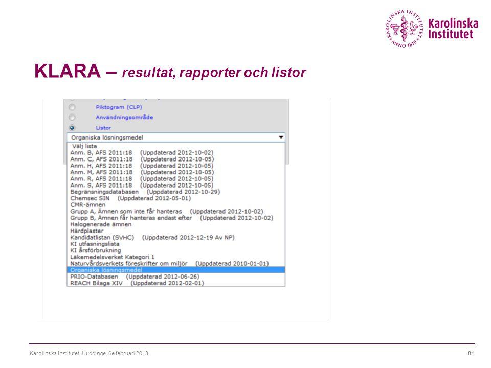 KLARA – resultat, rapporter och listor Karolinska Institutet, Huddinge, 6e februari 201381