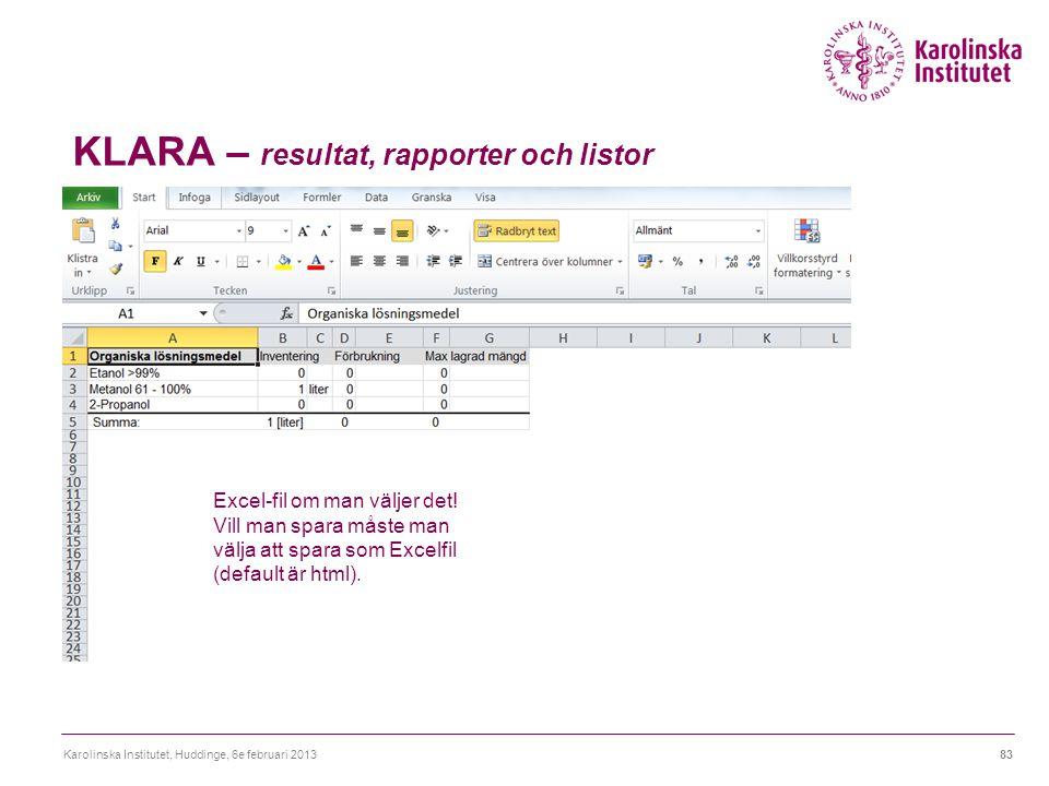 KLARA – resultat, rapporter och listor Karolinska Institutet, Huddinge, 6e februari 201383 Excel-fil om man väljer det! Vill man spara måste man välja