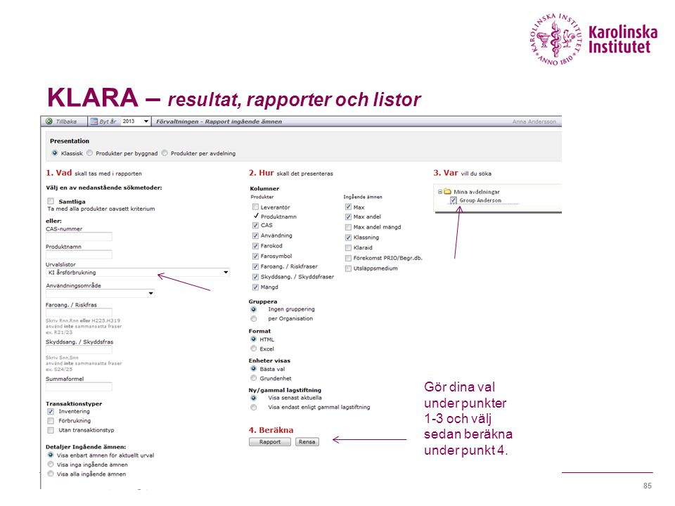KLARA – resultat, rapporter och listor Karolinska Institutet, Huddinge, 6e februari 201385 Gör dina val under punkter 1-3 och välj sedan beräkna under