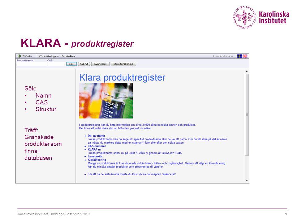 KLARA - produktregister Karolinska Institutet, Huddinge, 6e februari 20139 Sök: Namn CAS Struktur Träff: Granskade produkter som finns i databasen