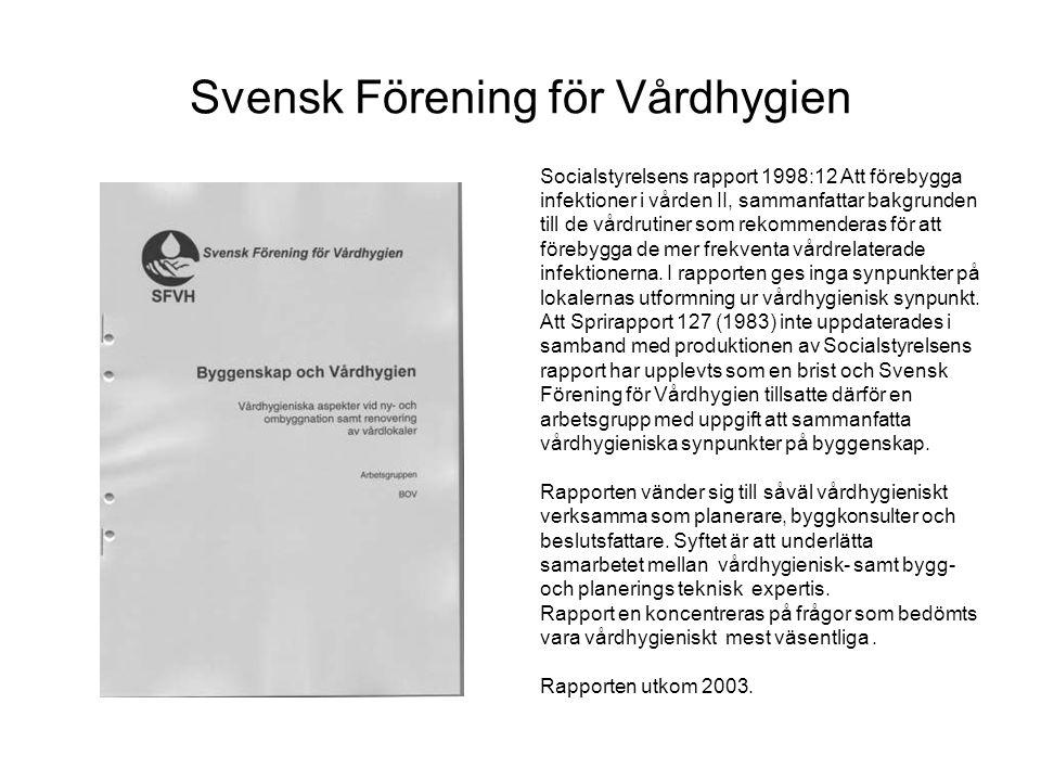 Svensk Förening för Vårdhygien Socialstyrelsens rapport 1998:12 Att förebygga infektioner i vården II, sammanfattar bakgrunden till de vårdrutiner som rekommenderas för att förebygga de mer frekventa vårdrelaterade infektionerna.