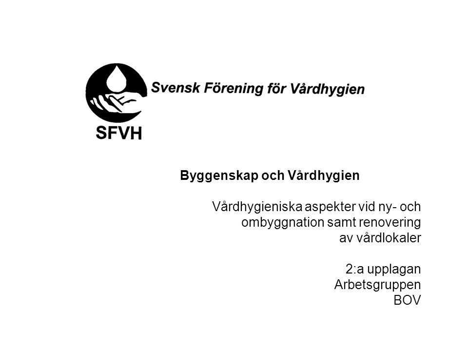 Byggenskap och Vårdhygien Vårdhygieniska aspekter vid ny- och ombyggnation samt renovering av vårdlokaler 2:a upplagan Arbetsgruppen BOV