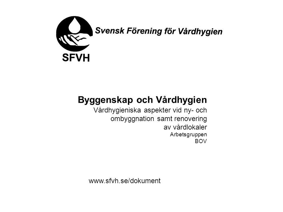 Byggenskap och Vårdhygien Vårdhygieniska aspekter vid ny- och ombyggnation samt renovering av vårdlokaler Arbetsgruppen BOV www.sfvh.se/dokument