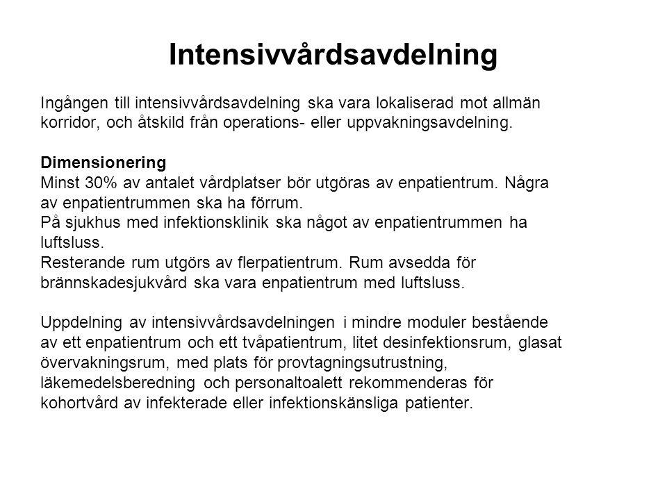 Intensivvårdsavdelning Ingången till intensivvårdsavdelning ska vara lokaliserad mot allmän korridor, och åtskild från operations- eller uppvakningsavdelning.