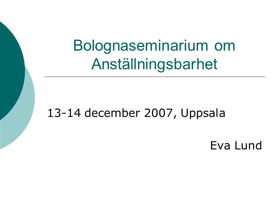Bolognaseminarium om Anställningsbarhet 13-14 december 2007, Uppsala Eva Lund