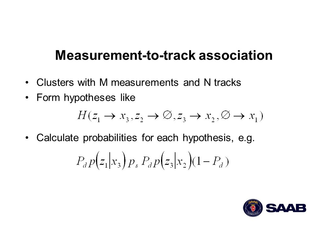 Clusters with M measurements and N tracks Form hypotheses like Calculate probabilities for each hypothesis, e.g. Measurement-to-track association