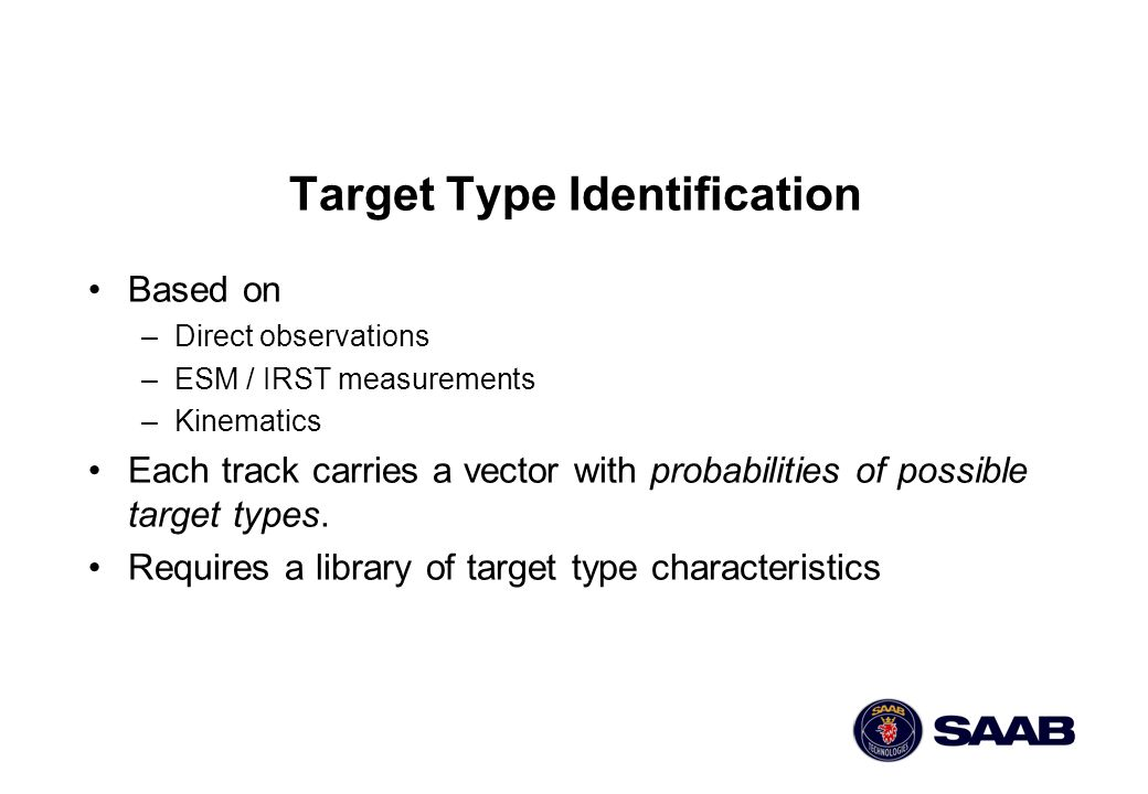 Target Type Identification Based on –Direct observations –ESM / IRST measurements –Kinematics Each track carries a vector with probabilities of possible target types.