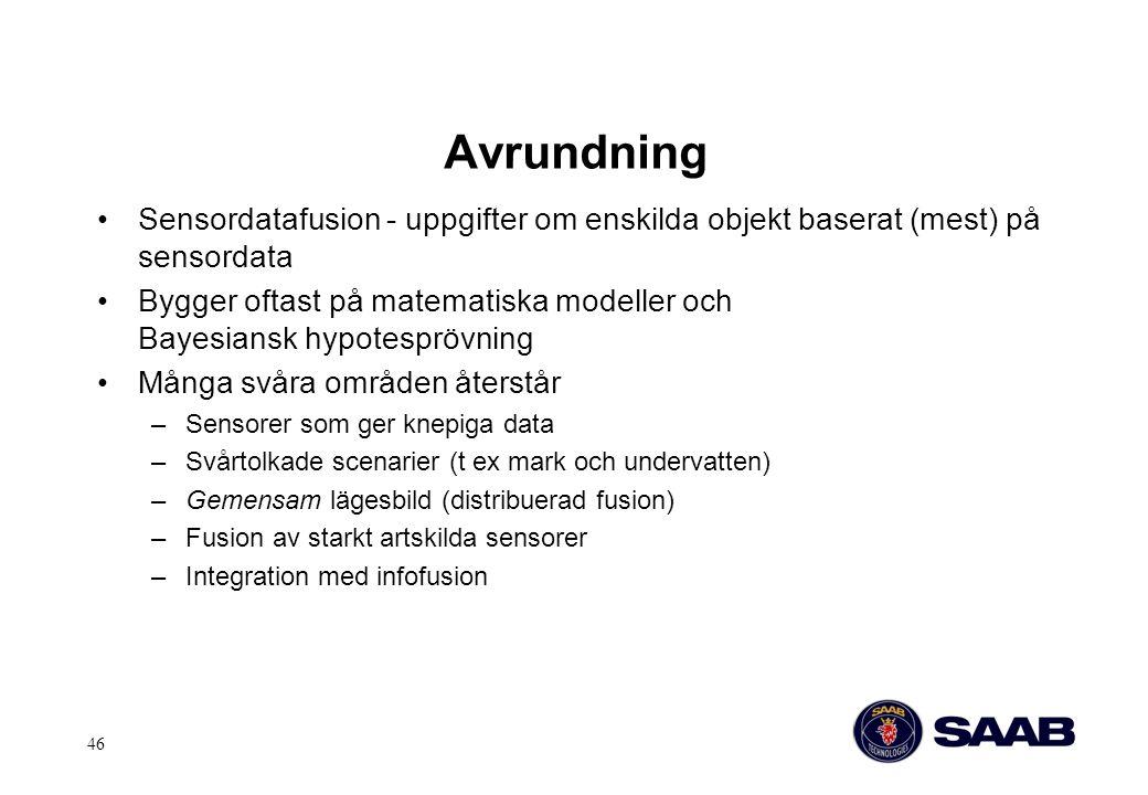 46 Avrundning Sensordatafusion - uppgifter om enskilda objekt baserat (mest) på sensordata Bygger oftast på matematiska modeller och Bayesiansk hypote