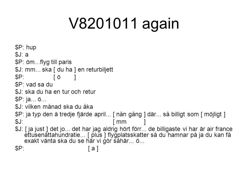 V8201011 again $P: hup $J: a $P: öm...flyg till paris $J: mm...