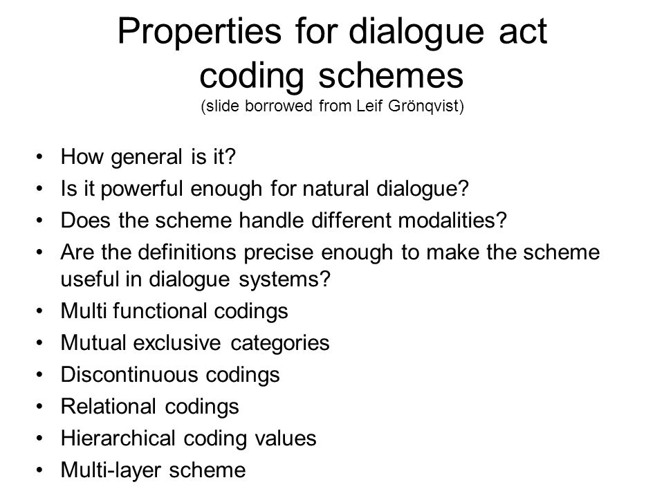 Properties for dialogue act coding schemes (slide borrowed from Leif Grönqvist) How general is it.