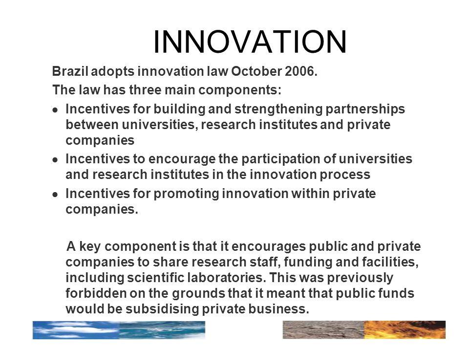 INNOVATION Brazil adopts innovation law October 2006.
