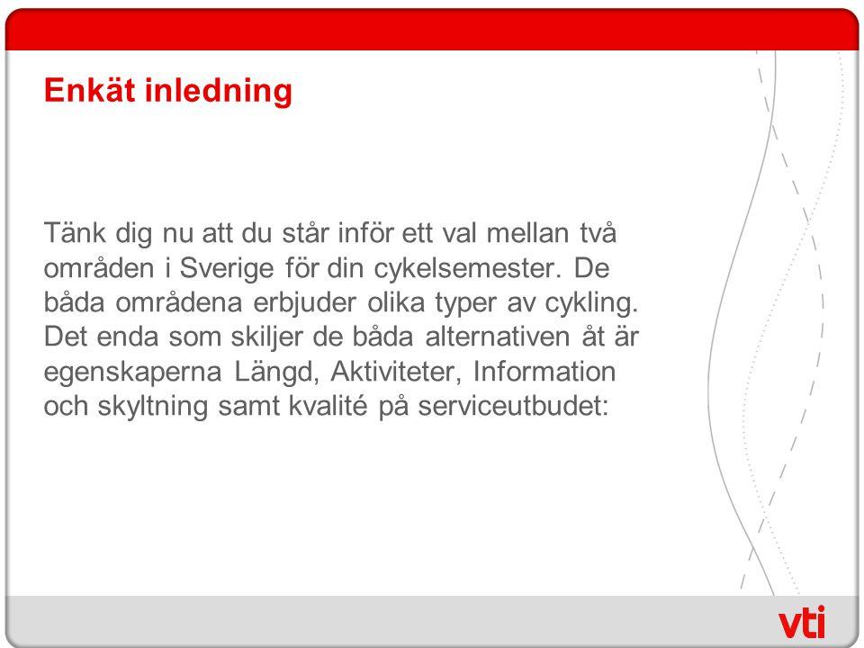Enkät inledning Tänk dig nu att du står inför ett val mellan två områden i Sverige för din cykelsemester.