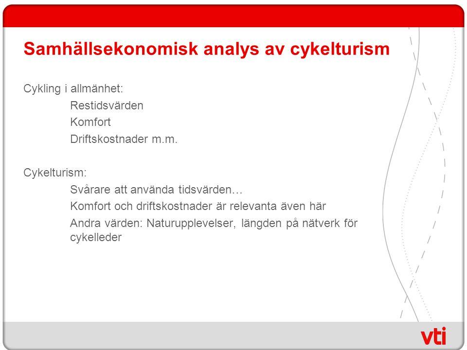 Samhällsekonomisk analys av cykelturism Cykling i allmänhet: Restidsvärden Komfort Driftskostnader m.m.